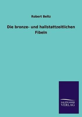 Die Bronze- Und Hallstattzeitlichen Fibeln (Paperback)