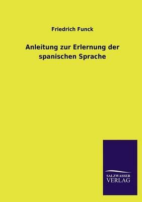 Anleitung Zur Erlernung Der Spanischen Sprache (Paperback)