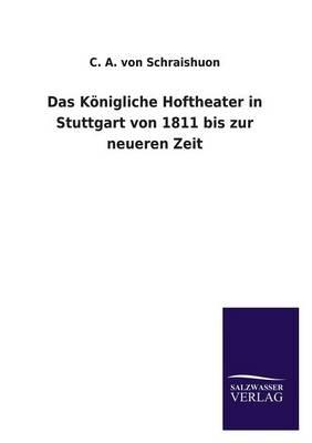 Das Konigliche Hoftheater in Stuttgart Von 1811 Bis Zur Neueren Zeit (Paperback)
