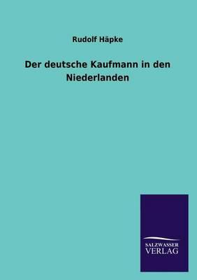 Der Deutsche Kaufmann in Den Niederlanden (Paperback)