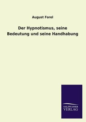 Der Hypnotismus, Seine Bedeutung Und Seine Handhabung (Paperback)