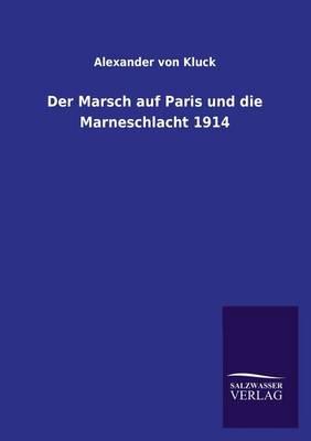 Der Marsch Auf Paris Und Die Marneschlacht 1914 (Paperback)