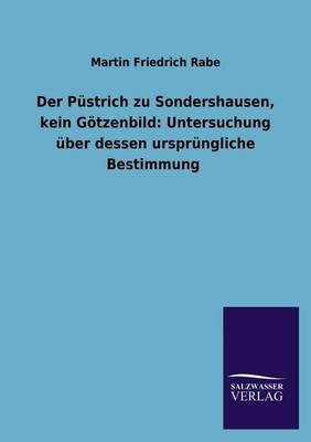 Der Pustrich Zu Sondershausen, Kein Gotzenbild: Untersuchung Uber Dessen Ursprungliche Bestimmung (Paperback)