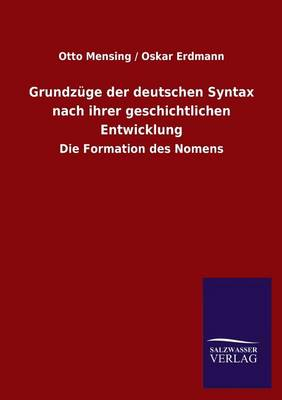 Grundzuge Der Deutschen Syntax Nach Ihrer Geschichtlichen Entwicklung (Paperback)