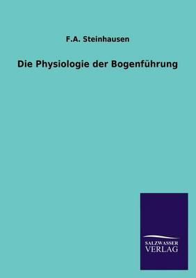 Die Physiologie Der Bogenfuhrung (Paperback)