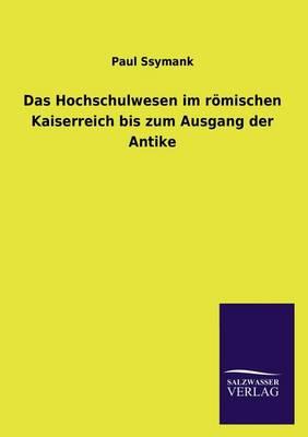 Das Hochschulwesen Im Romischen Kaiserreich Bis Zum Ausgang Der Antike (Paperback)