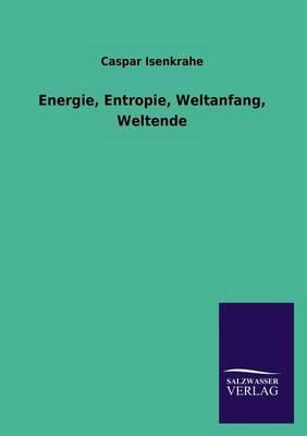 Energie, Entropie, Weltanfang, Weltende (Paperback)