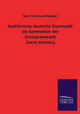 Ausfuhrliche Deutsche Grammatik ALS Kommentar Der Schulgrammatik (Paperback)