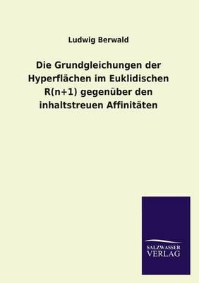 Die Grundgleichungen Der Hyperfl chen Im Euklidischen R(n+1) Gegen ber Den Inhaltstreuen Affinit ten (Paperback)
