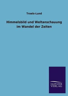 Himmelsbild Und Weltanschauung Im Wandel Der Zeiten (Paperback)