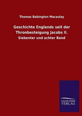 Geschichte Englands Seit Der Thronbesteigung Jacobs II. (Paperback)