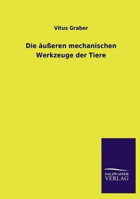 Die Ausseren Mechanischen Werkzeuge Der Tiere (Paperback)