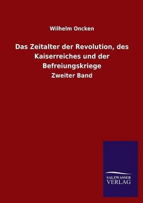 Das Zeitalter Der Revolution, Des Kaiserreiches Und Der Befreiungskriege (Paperback)