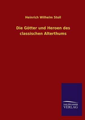 Die Gotter Und Heroen Des Classischen Alterthums (Paperback)