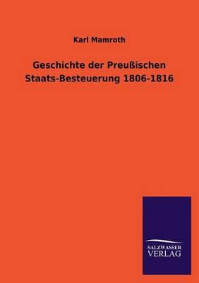 Geschichte Der Preussischen Staats-Besteuerung 1806-1816 (Paperback)