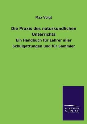 Die Praxis Des Naturkundlichen Unterrichts (Paperback)
