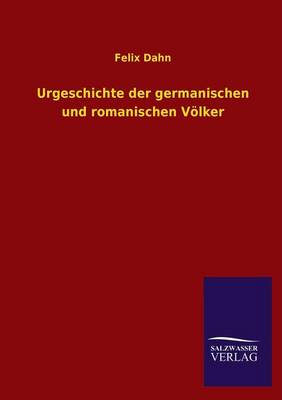 Urgeschichte Der Germanischen Und Romanischen Volker (Paperback)