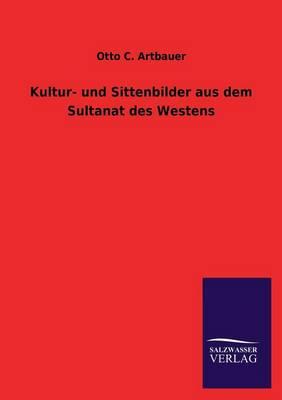 Kultur- Und Sittenbilder Aus Dem Sultanat Des Westens (Paperback)