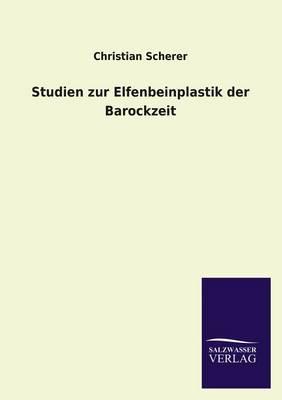 Studien Zur Elfenbeinplastik Der Barockzeit (Paperback)