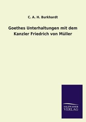 Goethes Unterhaltungen Mit Dem Kanzler Friedrich Von Muller (Paperback)