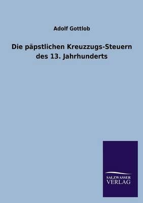 Die Papstlichen Kreuzzugs-Steuern Des 13. Jahrhunderts (Paperback)