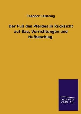 Der Fuss Des Pferdes in Rucksicht Auf Bau, Verrichtungen Und Hufbeschlag (Paperback)