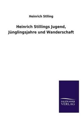 Heinrich Stillings Jugend, Junglingsjahre Und Wanderschaft (Paperback)