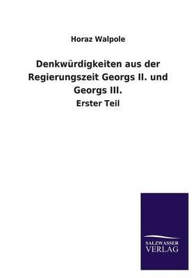 Denkwurdigkeiten Aus Der Regierungszeit Georgs II. Und Georgs III. (Paperback)
