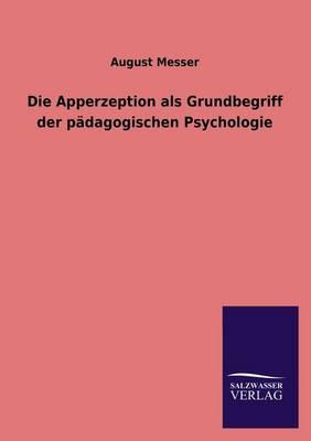 Die Apperzeption ALS Grundbegriff Der Padagogischen Psychologie (Paperback)