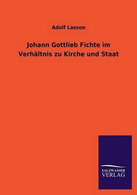 Johann Gottlieb Fichte Im Verhaltnis Zu Kirche Und Staat (Paperback)