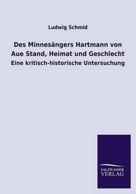 Des Minnesangers Hartmann Von Aue Stand, Heimat Und Geschlecht (Paperback)