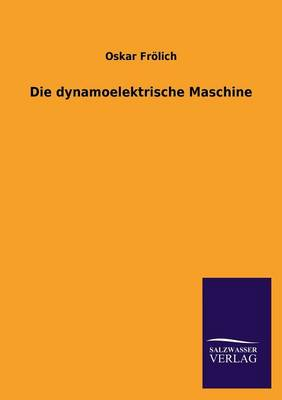 Die Dynamoelektrische Maschine (Paperback)