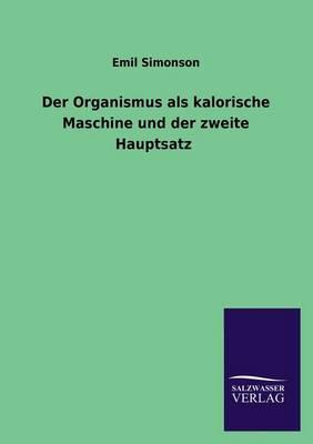 Der Organismus ALS Kalorische Maschine Und Der Zweite Hauptsatz (Paperback)