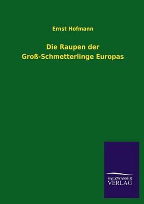 Die Raupen Der Gross-Schmetterlinge Europas (Paperback)