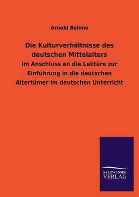 Die Kulturverhaltnisse Des Deutschen Mittelalters (Paperback)