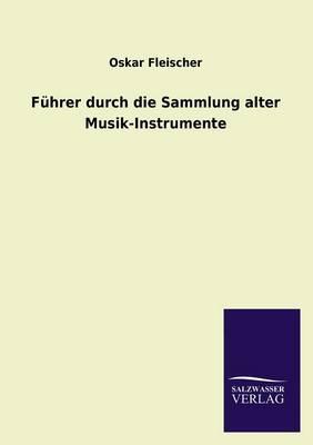 Fuhrer Durch Die Sammlung Alter Musik-Instrumente (Paperback)