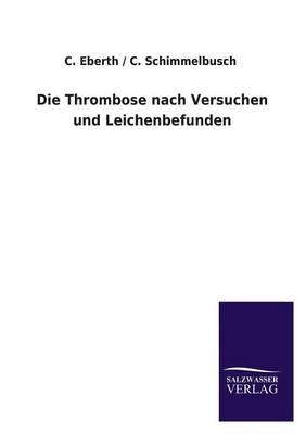 Die Thrombose Nach Versuchen Und Leichenbefunden (Paperback)