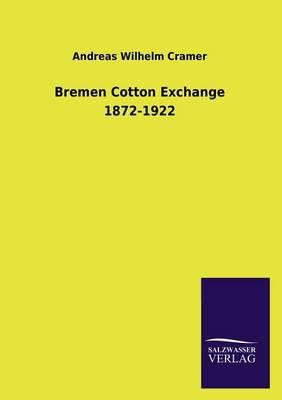 Bremen Cotton Exchange 1872-1922 (Paperback)