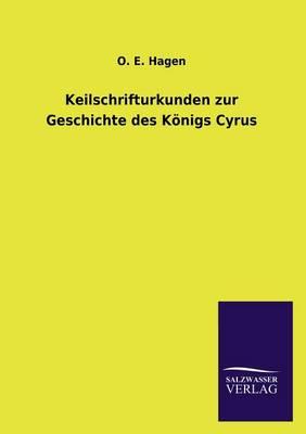 Keilschrifturkunden Zur Geschichte Des Konigs Cyrus (Paperback)