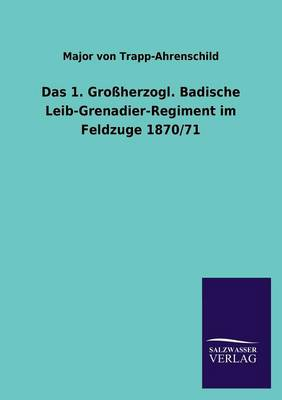 Das 1. Grossherzogl. Badische Leib-Grenadier-Regiment Im Feldzuge 1870/71 (Paperback)