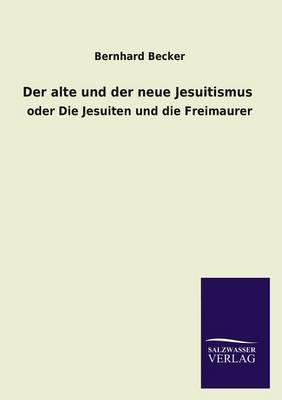 Der Alte Und Der Neue Jesuitismus (Paperback)