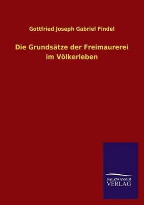 Die Grundsatze Der Freimaurerei Im Volkerleben (Paperback)