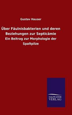 Uber Faulnisbakterien Und Deren Beziehungen Zur Septicamie (Hardback)