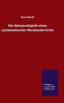 Die Notwendigkeit Eines Systematischen Moralunterrichts (Hardback)