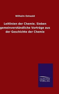 Leitlinien Der Chemie. Sieben Gemeinverstandliche Vortrage Aus Der Geschichte Der Chemie (Hardback)