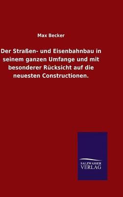 Der Strassen- Und Eisenbahnbau in Seinem Ganzen Umfange Und Mit Besonderer Rucksicht Auf Die Neuesten Constructionen. (Hardback)