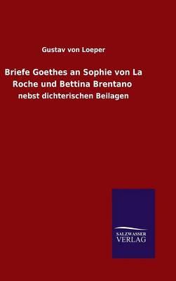 Briefe Goethes an Sophie Von La Roche Und Bettina Brentano (Hardback)