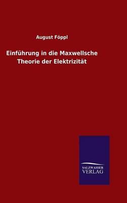 Einfuhrung in Die Maxwellsche Theorie Der Elektrizitat (Hardback)