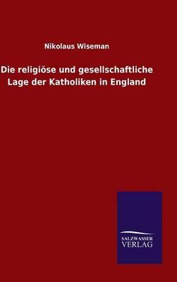 Die Religiose Und Gesellschaftliche Lage Der Katholiken in England (Hardback)