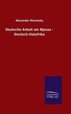 Deutsche Arbeit Am Njassa - Deutsch-Ostafrika (Hardback)